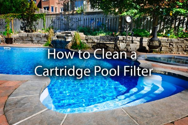 A beautiful pool with the words, how to clean a cartridge pool filter.